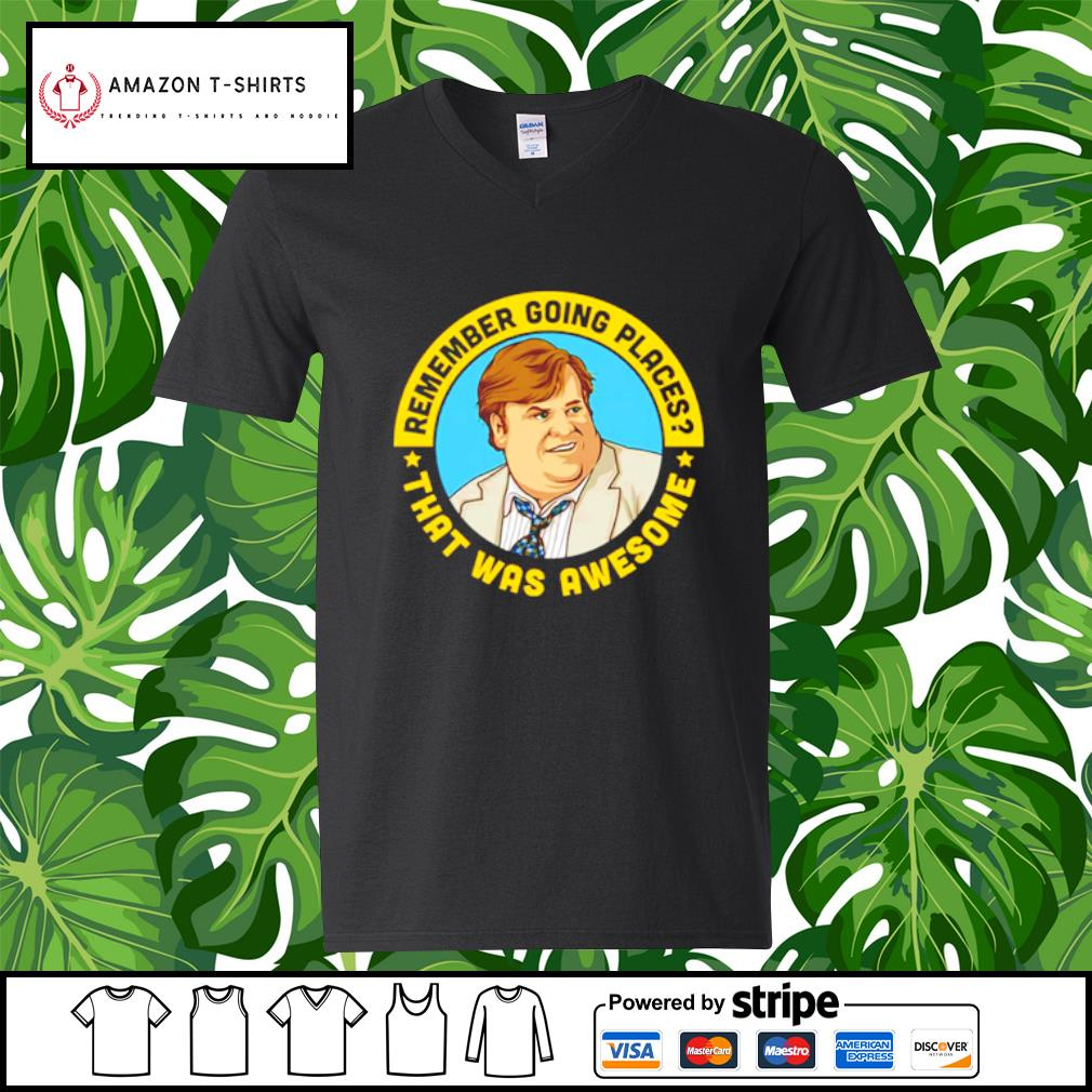 Remember going places that was awesome Chris Farley s v-neck-t-shirt