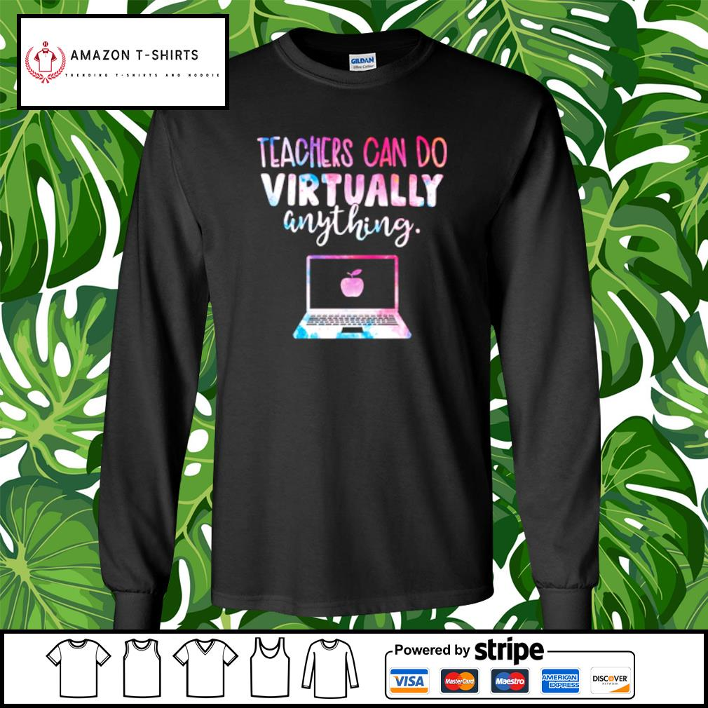 Teachers can do virtually anything s longsleeve-tee