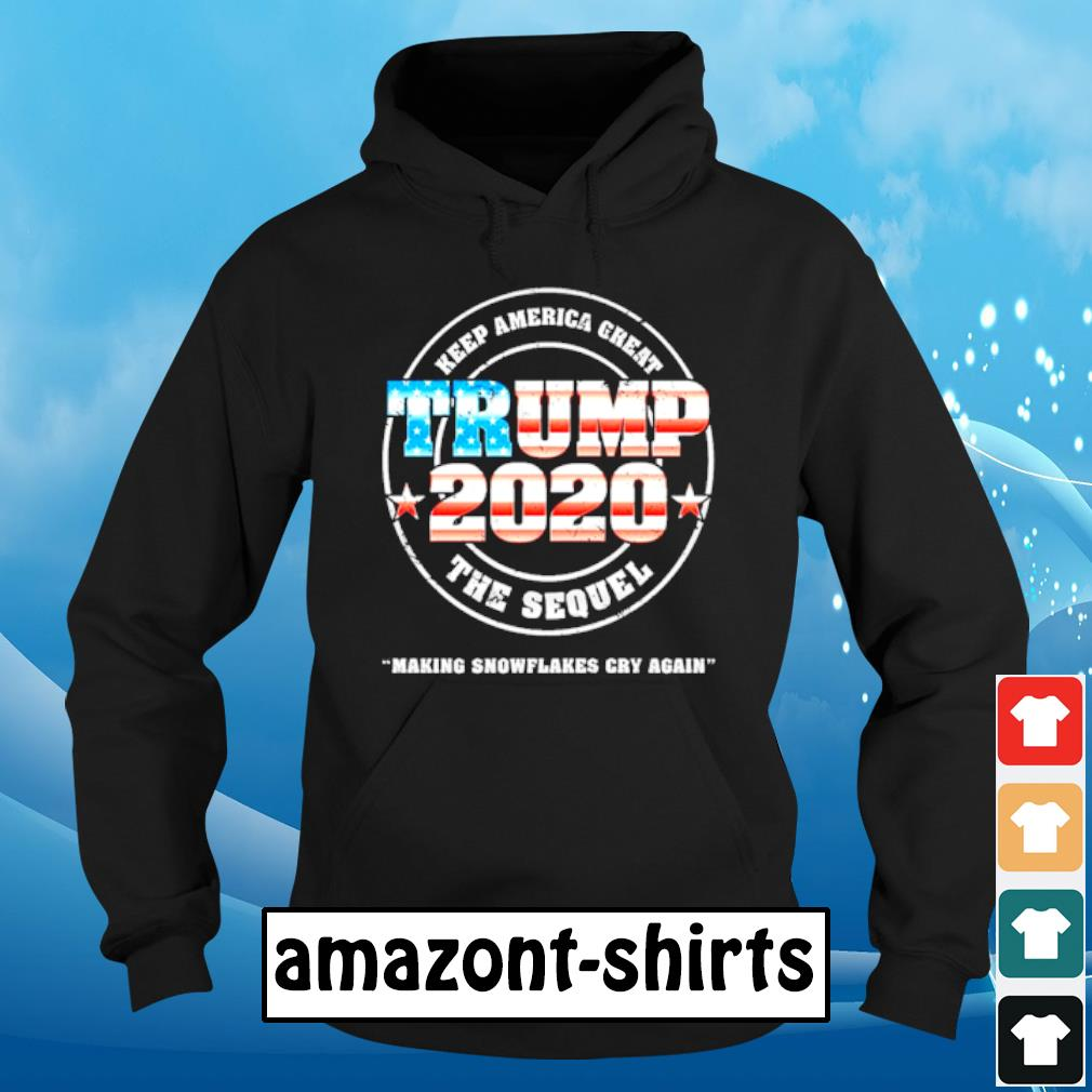 Trump 2020 Keep America great the sequel making snowflakes cry again s hoodie