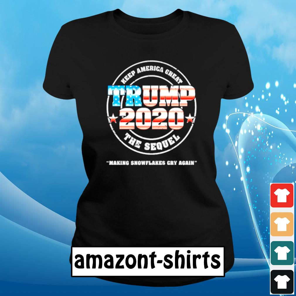 Trump 2020 Keep America great the sequel making snowflakes cry again s ladies-tee