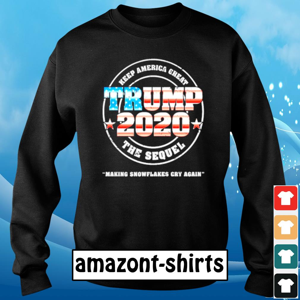 Trump 2020 Keep America great the sequel making snowflakes cry again s sweater