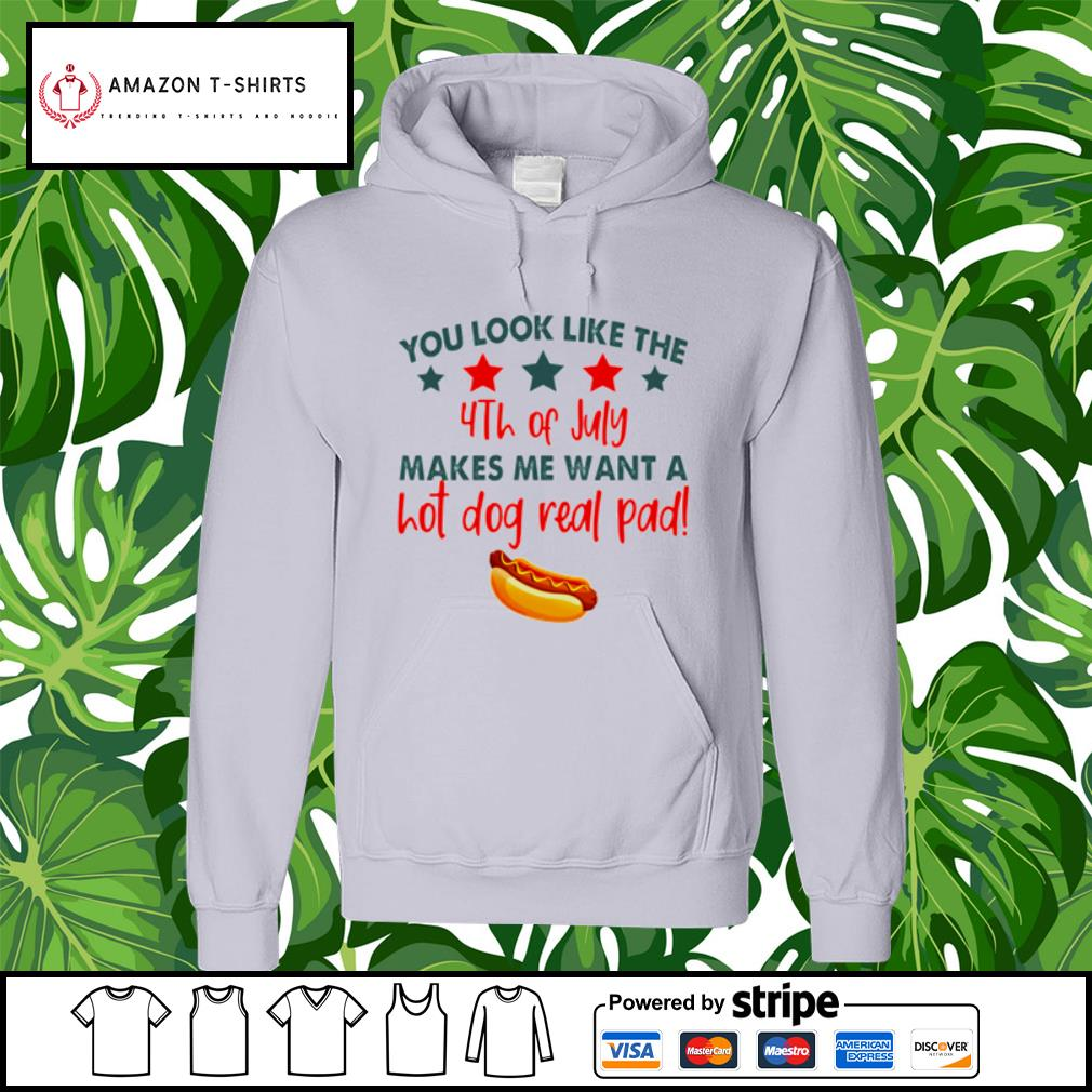 You look like the 4th of July makes me want a hot dog real pad s hoodie