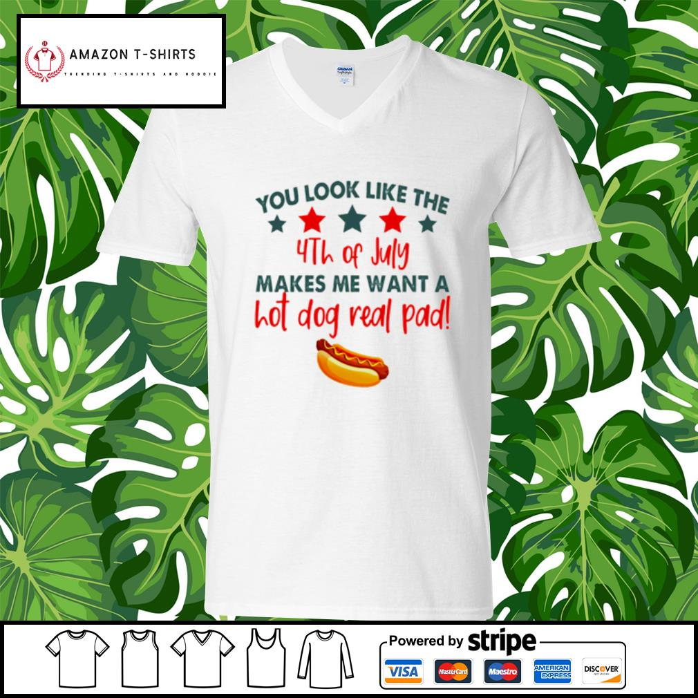 You look like the 4th of July makes me want a hot dog real pad s v-neck-t-shirt