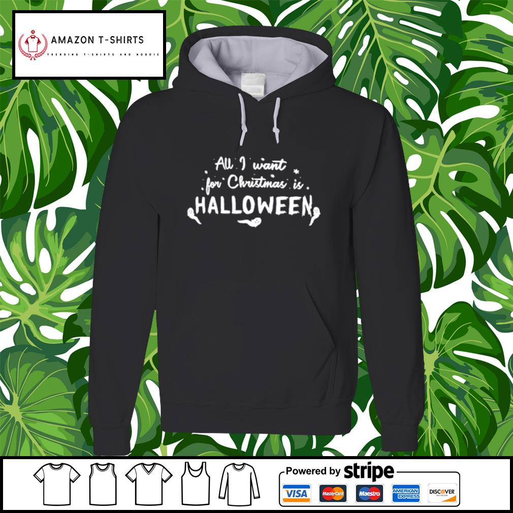 All I want for Christmas is Halloween shirt MF hoodie